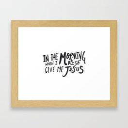 Give me Jesus Framed Art Print