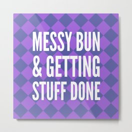 Messy Bun & Getting Stuff Done (Purple Checkered Pattern) Metal Print