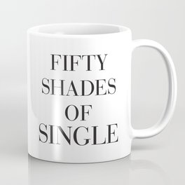 Fifty shades of single Coffee Mug