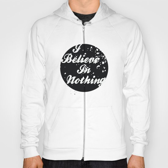 I Believe  In Nothing Hoody