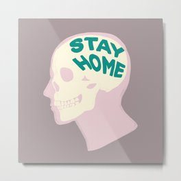 STAY HOME IN YOUR MIND Metal Print