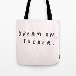 Dream On. Sucker. Tote Bag