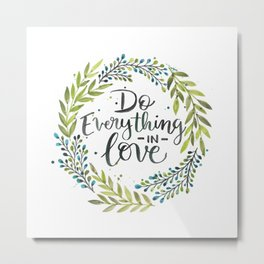 Do Everything In Love Metal Print