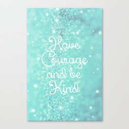 Have Courage Canvas Print