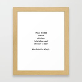 Martin Luther King Inspirational Quote - I have decided to stick with love - hate is too great a bur Framed Art Print
