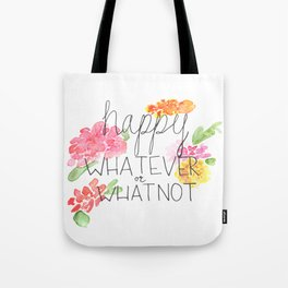 happy WHATEVER or WHATNOT Tote Bag