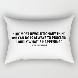 The most revolutionary thing one can do is always to proclaim loudly what is happening. Rectangular Pillow