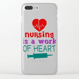 Nursing Is A Work Of Heart Clear iPhone Case