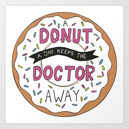 A Donut a Day Keeps the Doctor Away Art Print
