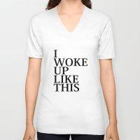 i woke up like this V-neck T-shirts featuring I Woke Up Like This by AmazingVision