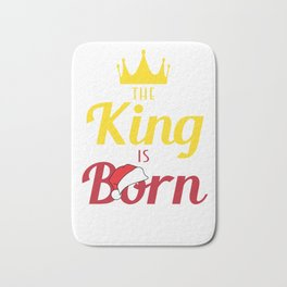 Hilarious & Joyful Xmas Tshirt Design The King Is Born Bath Mat