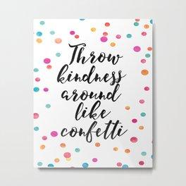 Throw Kindness Around Like Confetti,Funny Print,Wall Art,Quote Prints,Nursery Decor,Kids Gift Metal Print