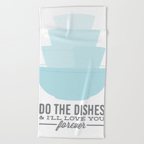 Do the dishes & i'll love you forever Beach Towel