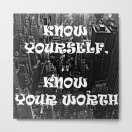 KNOW YOURSELF KNOW YOUR WORTH - HIP HOP Metal Print