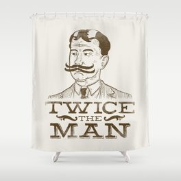 Twice the Man Shower Curtain