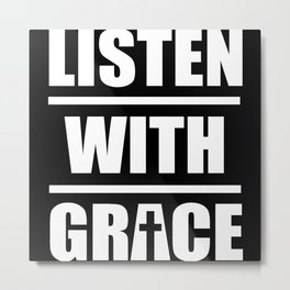 Listen With Grace Metal Print