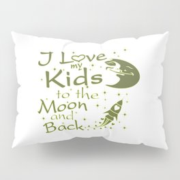 I Love My Kids to the Moon and Back Pillow Sham