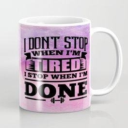 I don't stop when i'm tired i stop when i'm done Inspirational Gym Quote Design Coffee Mug