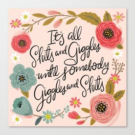 Pretty Sweary: It's all shits and giggles until... Canvas Print