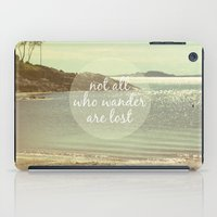 not all who wander are lost iPad Cases featuring Not All Who Wander Are Lost by Jillian Audrey