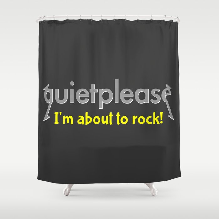 Quiet please | I'm about to rock Shower Curtain