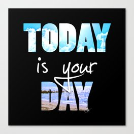 Today is your Day Canvas Print