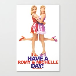 Have A Romy & Michelle Day! Canvas Print