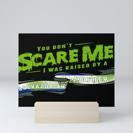 You Don't Scare Me I Was Raised By A Salvadorian Mother Mini Art Print