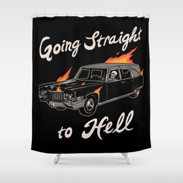 Going Straight To Hell Shower Curtain