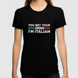 You Bet Your Bolognese I'm Italian   Funny National Dish Saying Patriotic Gift Idea T-shirt