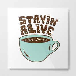 Stayin' Alive in Turquoise Metal Print