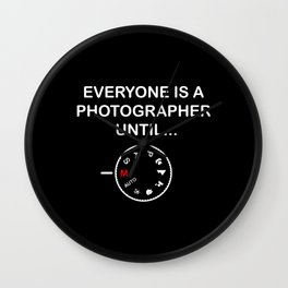 Everyone Is A Photographer Until Gift Wall Clock