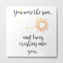 """You were the sun"" Baz Quote Print Metal Print"