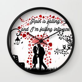 Rain is falling, and I'm falling into you Wall Clock