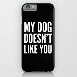 My Dog Doesn't Like You (Black & White) iPhone Case