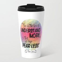 Understand More, Fear Less - Marie Curie Travel Mug