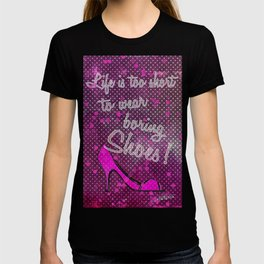 Life is too short for boring shoes T-shirt