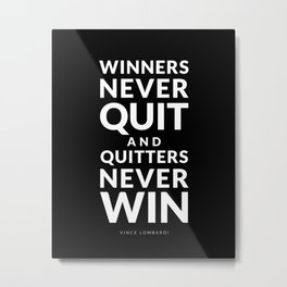 Winners Never Quit - Vince Lombardi quote Metal Print