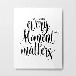 Every Moment Matters, Printable Art, Printable Decor,Motivational Art, Decor Metal Print