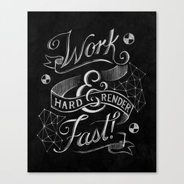 Work Hard & Render Fast! Canvas Print