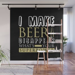 I Make Beer Disappear Wall Mural