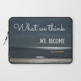 WHAT WE THINK, WE BECOME Laptop Sleeve