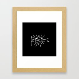 GET SHIT DONE MONOCHROME Framed Art Print