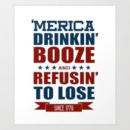 America Drinkin Booze And Refusin To Lose American Shirt Art Print