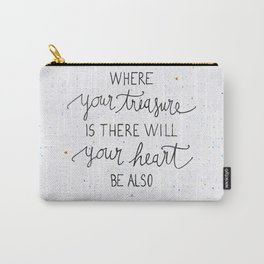 Where your treasure is, there will your heart be also Carry-All Pouch