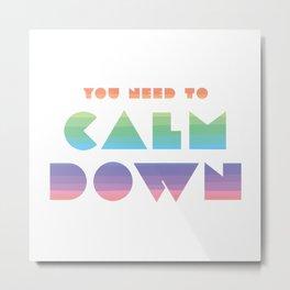 You Need To Calm Down Metal Print
