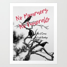 No Mourners No Funerals - Six of Crows Art Print