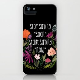 Stop Saying Soon... iPhone Case