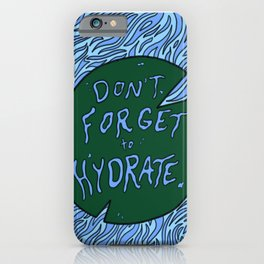 Don't Forget to Hydrate iPhone Case