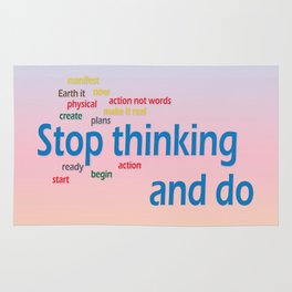 stop thinking and do Rug